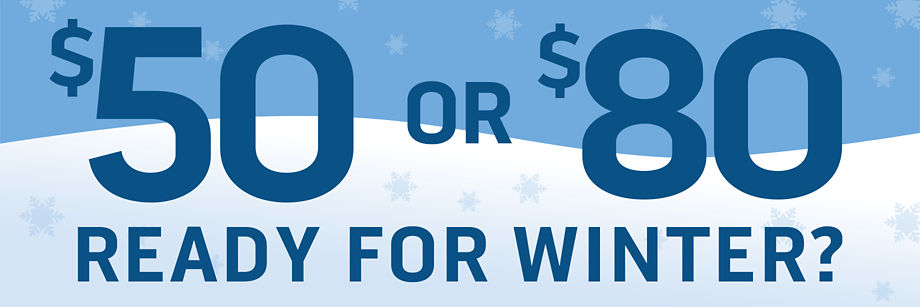 Ready for Winter? Save up to $80!